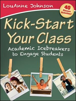 Kick-Start Your Class - Academic Icebreakers to Engage Students (Electronic book text, 1st edition): LouAnne Johnson