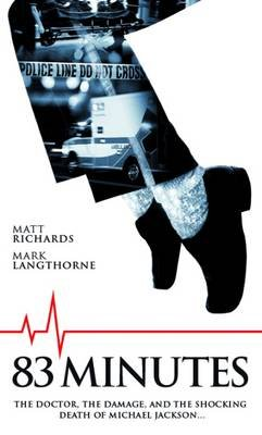 83 Minutes - The Doctor, the Damage, the Shocking Death of Michael Jackson (Paperback): Matt Richards, Mark Langthorne