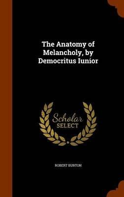 The Anatomy of Melancholy, by Democritus Iunior (Hardcover): Robert Burton