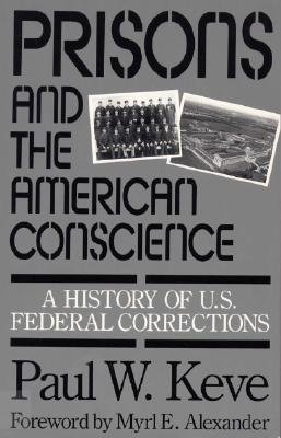 Prisons and the American Conscience - A History of U.S. Federal Corrections (Paperback): Paul W. Keve