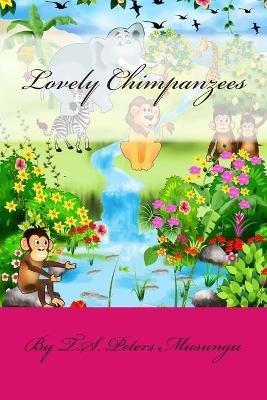 Lovely Chimpanzees (Paperback): T. S. Peters Musungu