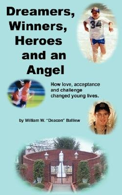 Dreamers, Winners, Heroes and an Angel (Paperback): William Balliew