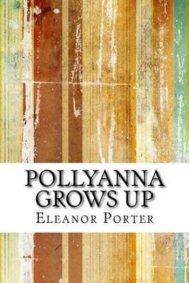 Pollyanna Grows Up (Paperback): Eleanor Hodgman Porter
