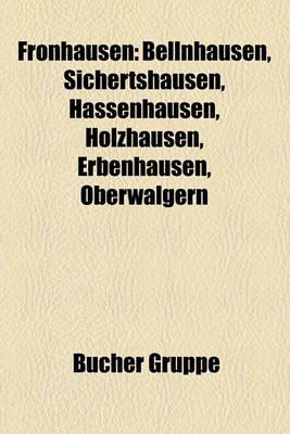 Fronhausen - Bellnhausen, Sichertshausen, Hassenhausen, Holzhausen, Erbenhausen, Oberwalgern (English, German, Paperback):...