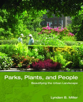 Parks, Plants, and People - Beautifying the Urban Landscape (Hardcover): Lynden B Miller