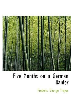 Five Months on a German Raider (Large print, Hardcover, Large type / large print edition): Frederic George Trayes