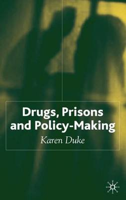 Drugs, Prisons and Policy-making (Hardcover, New): Karen Duke