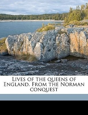 Lives of the Queens of England. from the Norman Conquest (Paperback): Agnes Strickland, Elisabeth Strickland