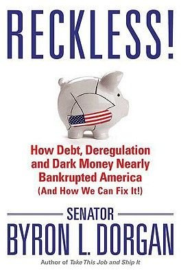 Reckless! - How Debt, Deregulation, and Dark Money Nearly Bankrupted America (and How We Can Fix It!) (Hardcover): Byron L....