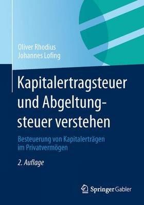 Kapitalertragsteuer Und Abgeltungsteuer Verstehen - Besteuerung Von Kapitalertragen Im Privatvermogen (German, Paperback, 2nd):...