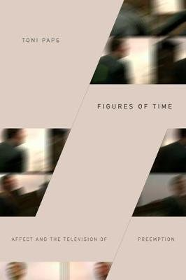Figures of Time - Affect and the Television of Preemption (Paperback): Toni Pape