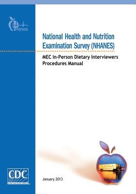 National Health and Nutrition Examination Survey (Nhanes) - Mec In-Person Dietary Interviewers Procedures Manual (Paperback):...