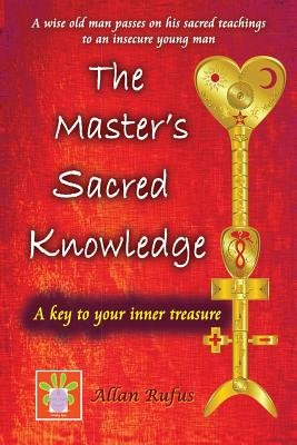 The Master's Sacred Knowledge - A Key to Your Inner Treasure (Paperback): MR Allan G. Rufus
