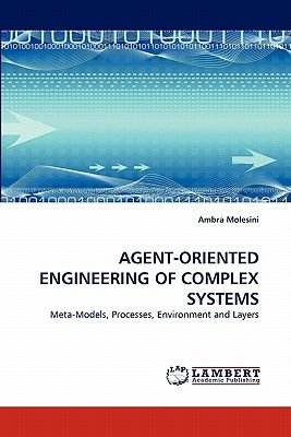 Agent-Oriented Engineering of Complex Systems (Paperback): Ambra Molesini