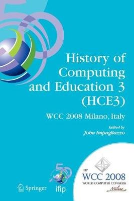 History of Computing and Education 3 (HCE3) - IFIP 20th World Computer Congress, Proceedings of the Third IFIP Conference on...