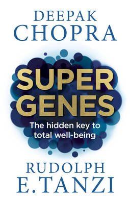 Super Genes - The Hidden Key to Total Well-Being (Paperback): Deepak Chopra, Rudolph E. Tanzi