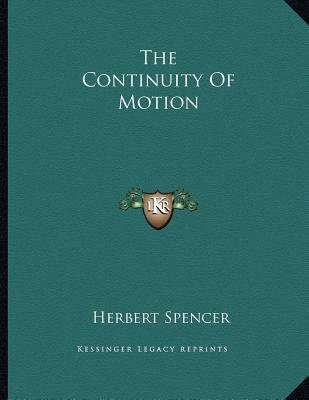 The Continuity of Motion (Paperback): Herbert Spencer