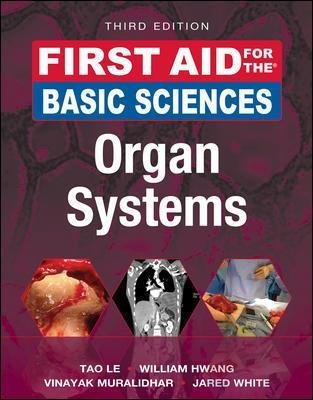 First Aid for the Basic Sciences: Organ Systems, Third Edition (Paperback, 3rd edition): Tao Le, William Hwang, Vinayak...