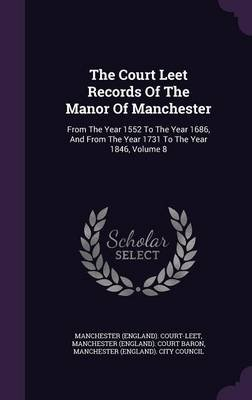 The Court Leet Records of the Manor of Manchester - From the Year 1552 to the Year 1686, and from the Year 1731 to the Year...