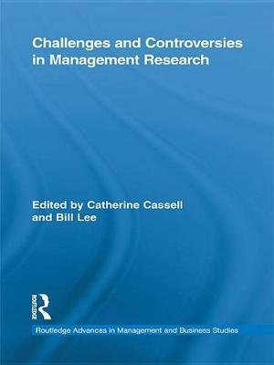 Challenges and Controversies in Management Research (Electronic book text): Bill Lee, Catherine Cassell