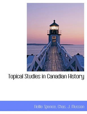 Topical Studies in Canadian History (Paperback): Nellie Spence