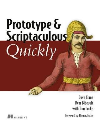 Prototype and Scriptaculous Quickly (Paperback): Dave Crane, Bear Bibeault, Tom Locke