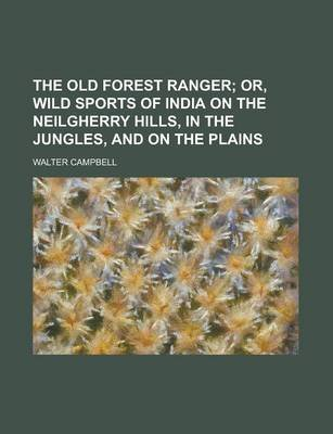 The Old Forest Ranger (Paperback): Walter Campbell