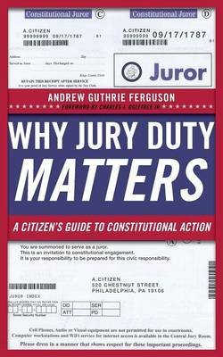 Why Jury Duty Matters - A Citizen's Guide to Constitutional Action (Paperback): Andrew Guthrie Ferguson