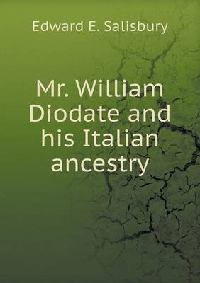 Mr. William Diodate and His Italian Ancestry (Paperback): Edward E. Salisbury