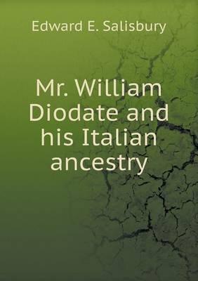 Mr. William Diodate and His Italian Ancestry (Paperback): Edward E. Salisbury