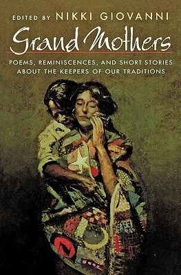 Grand Mothers - Poems, Reminiscences, and Short Stories about the Keepers of Our Traditions (Paperback, First): Nikki Giovanni