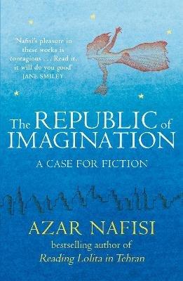 The Republic of Imagination (Electronic book text): Azar Nafisi