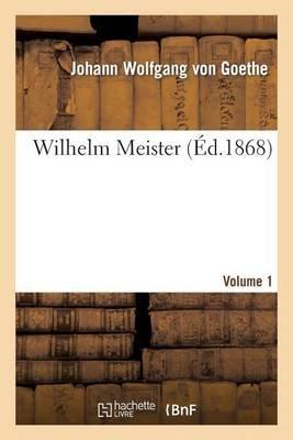 Wilhelm Meister. Volume 1 (Ed 1868) (French, Paperback): Johann Wolfgang Goethe (Von)