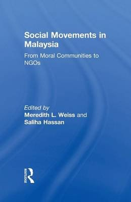 Social Movements in Malaysia - From Moral Communities to NGOs (Paperback): Saliha Hassan, Meredith Weiss
