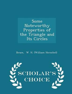 Some Noteworthy Properties of the Triangle and Its Circles - Scholar's Choice Edition (Paperback): Bruce W. H. (William...