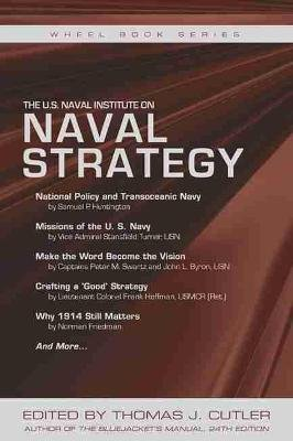 The U.S. Naval Institute on Naval Strategy (Paperback): Thomas J. Cutler