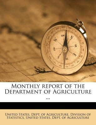Monthly Report of the Department of Agriculture ... (Paperback): United States. Dept. Of Agriculture. Div