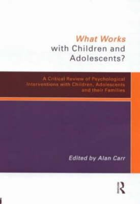 What Works with Children and Adolescents? - A Critical Review of Psychological Interventions with Children, Adolescents and...