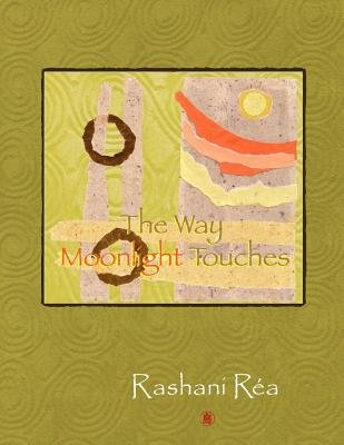 The Way Moonlight Touches (Paperback): Rashani Rea