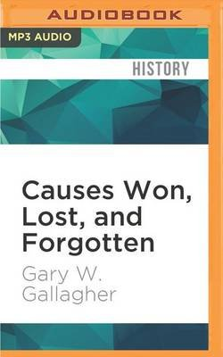 Causes Won, Lost, and Forgotten - How Hollywood and Popular Art Shape What We Know about the Civil War (MP3 format, CD): Gary...