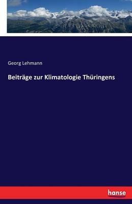 Beitrage Zur Klimatologie Thuringens (German, Paperback): Georg Lehmann
