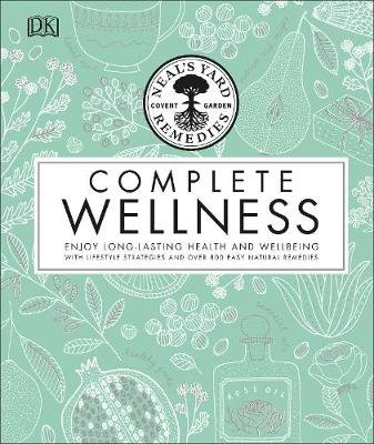 Neal's Yard Remedies Complete Wellness - Enjoy Long-lasting Health and Wellbeing with over 800 Natural Remedies...