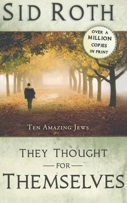 They Thought for Themselves - Ten Amazing Jews (Hardcover): Sid Roth
