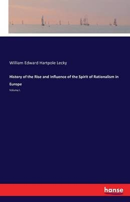 History of the Rise and Influence of the Spirit of Rationalism in Europe (Paperback): William Edward Hartpole Lecky