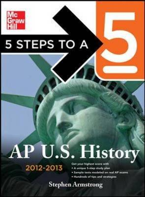 5 Steps to a 5 AP US History 2012-2013 (Paperback, 4th Revised edition): Stephen Armstrong