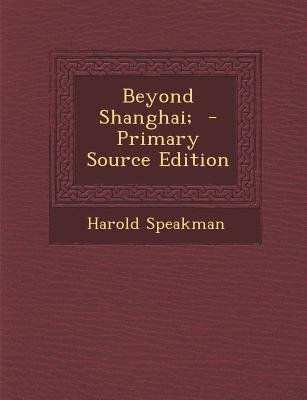 Beyond Shanghai; (Paperback): Harold Speakman