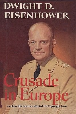 Crusade in Europe by Dwight D. Eisenhower and How This Case Has Affected Us Copyright Laws (Paperback): Dwight D. Eisenhower,...