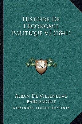 Histoire de L'Economie Politique V2 (1841) (French, Paperback): Alban De Villeneuve-Bargemont