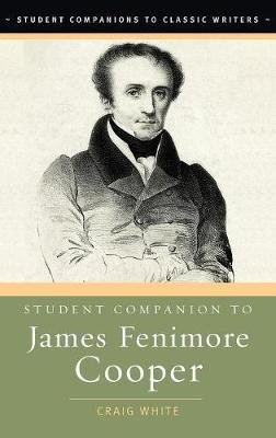 Student Companion to James Fenimore Cooper (Hardcover): Craig A. White