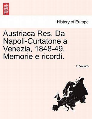 Austriaca Res. Da Napoli-Curtatone a Venezia, 1848-49. Memorie E Ricordi. (English, Italian, Paperback): S. Vollaro